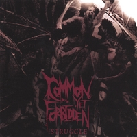 Common Yet Forbidden - The Struggle, Bombworks Records